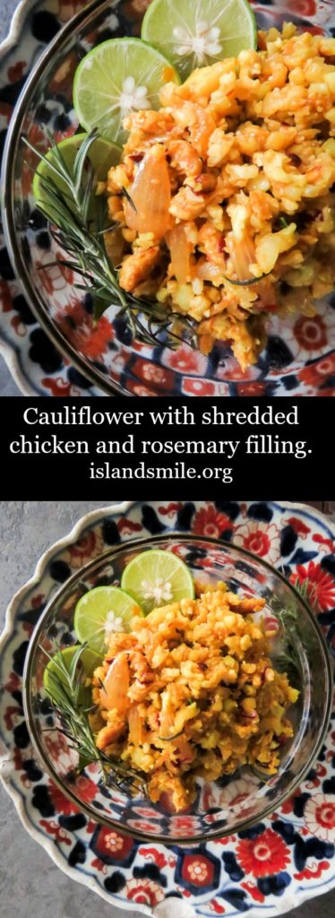 low carb, With finely shredded chicken, sauteed Onions, a sprig of Rosemary and coarsely cut cauliflower with a dash of lime.
