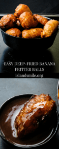 how to make deep fried banana fritter balls-islandsmile.org