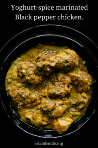 BLACK PEPPER CHICKEN MARINATED IN YOGURT-SPICE. A FRAGRANT CHICKEN CURRY DISH WITH A DEEPLY SATISFYING GRAVY SO THICK, A SECOND SERVE IS A MUST.