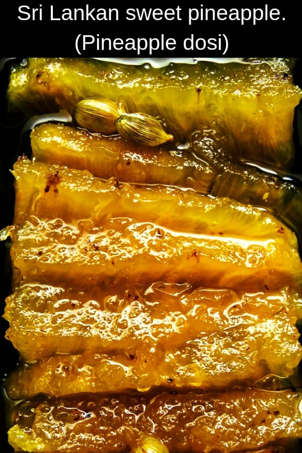 A well known Sri Lankan sweet served at weddings and Eid festival. Pineapple dosi is part candied fruit and preserved pineapple chunks in a sugary syrup.  It's a traditional Moorish sweet and has a special place in most Muslim festivities.